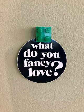 What do you fancy love?